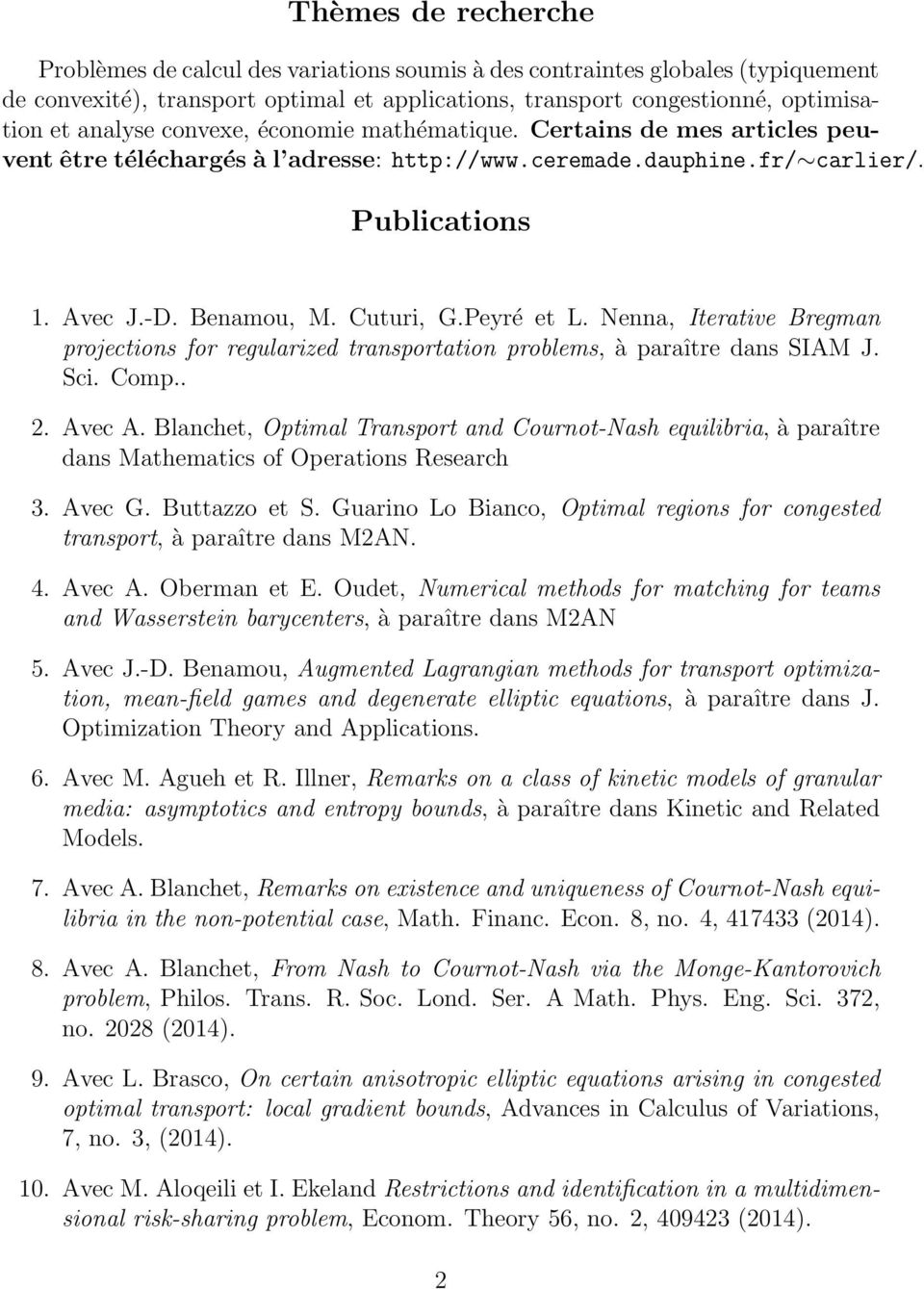 Nenna, Iterative Bregman projections for regularized transportation problems, à paraître dans SIAM J. Sci. Comp.. 2. Avec A.