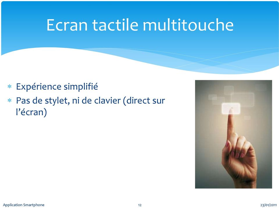 stylet, ni de clavier (direct