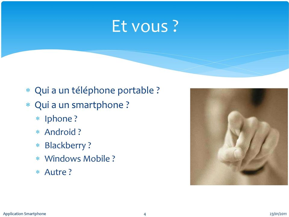 Qui a un smartphone? Iphone?