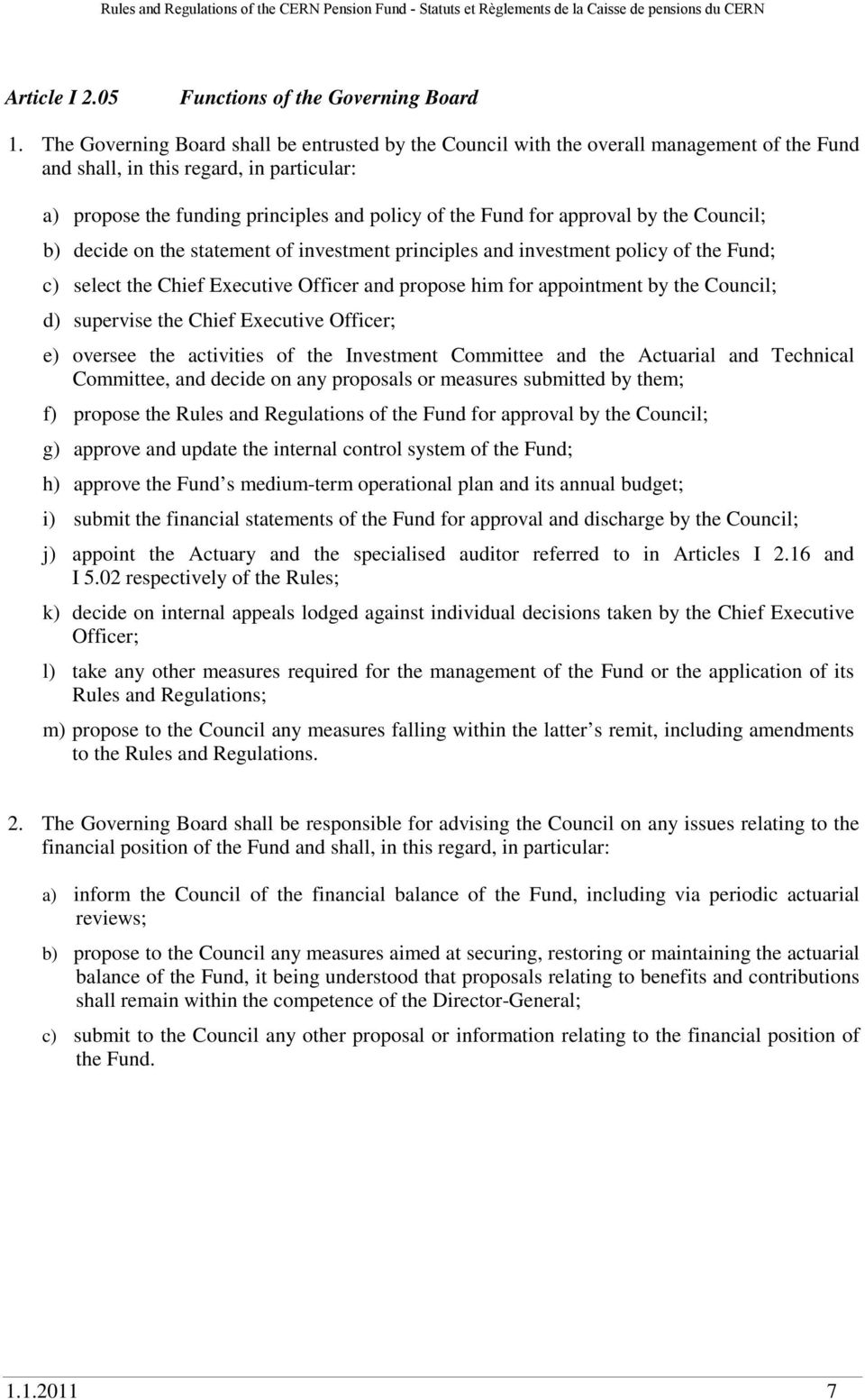 approval by the Council; b) decide on the statement of investment principles and investment policy of the Fund; c) select the Chief Executive Officer and propose him for appointment by the Council;
