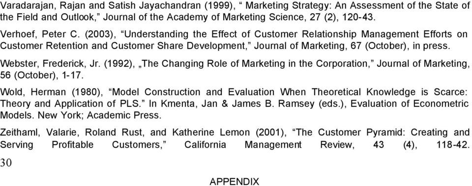 Webster, Frederick, Jr. (1992), The Changing Role of Marketing in the Corporation, Journal of Marketing, 56 (October), 1-17.