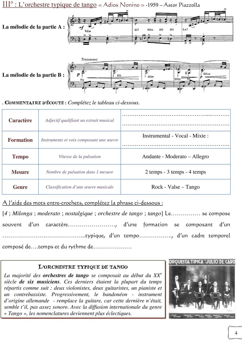 . Tempo Vitesse de la pulsation Andante - Moderato Allegro Mesure Nombre de pulsation dans 1 mesure 2 temps - 3 temps - 4 temps Genre Classification d une œuvre musicale Rock - Valse Tango [4 ;