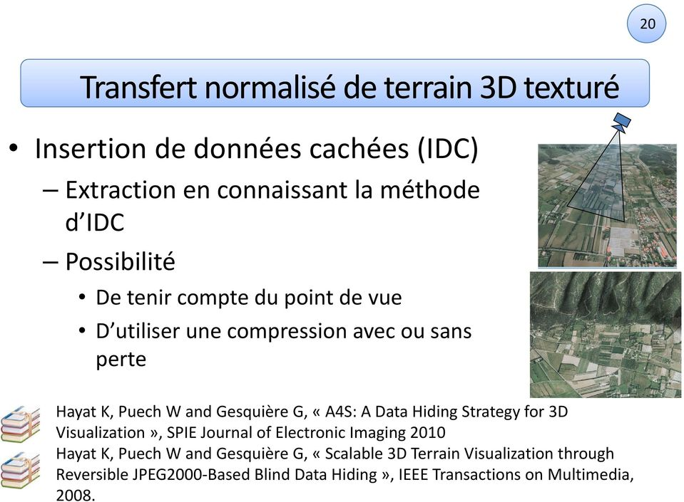 «A4S: A Data Hiding Strategy for 3D Visualization», SPIE Journal of Electronic Imaging 2010 Hayat K, Puech W and Gesquière
