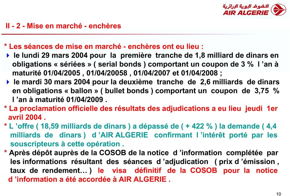 «ballon» ( bullet bonds ) comportant un coupon de 3,75 % l an à maturité 01/04/2009. * La proclamation officielle des résultats des adjudications a eu lieu jeudi 1er avril 2004.