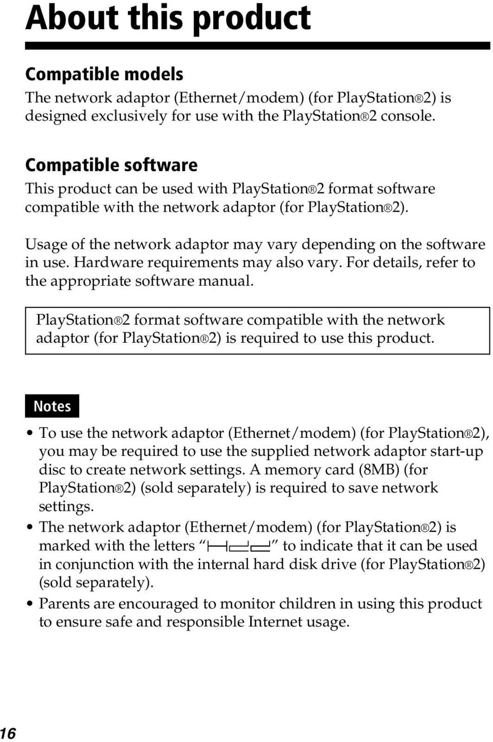 Usage of the network adaptor may vary depending on the software in use. Hardware requirements may also vary. For details, refer to the appropriate software manual.