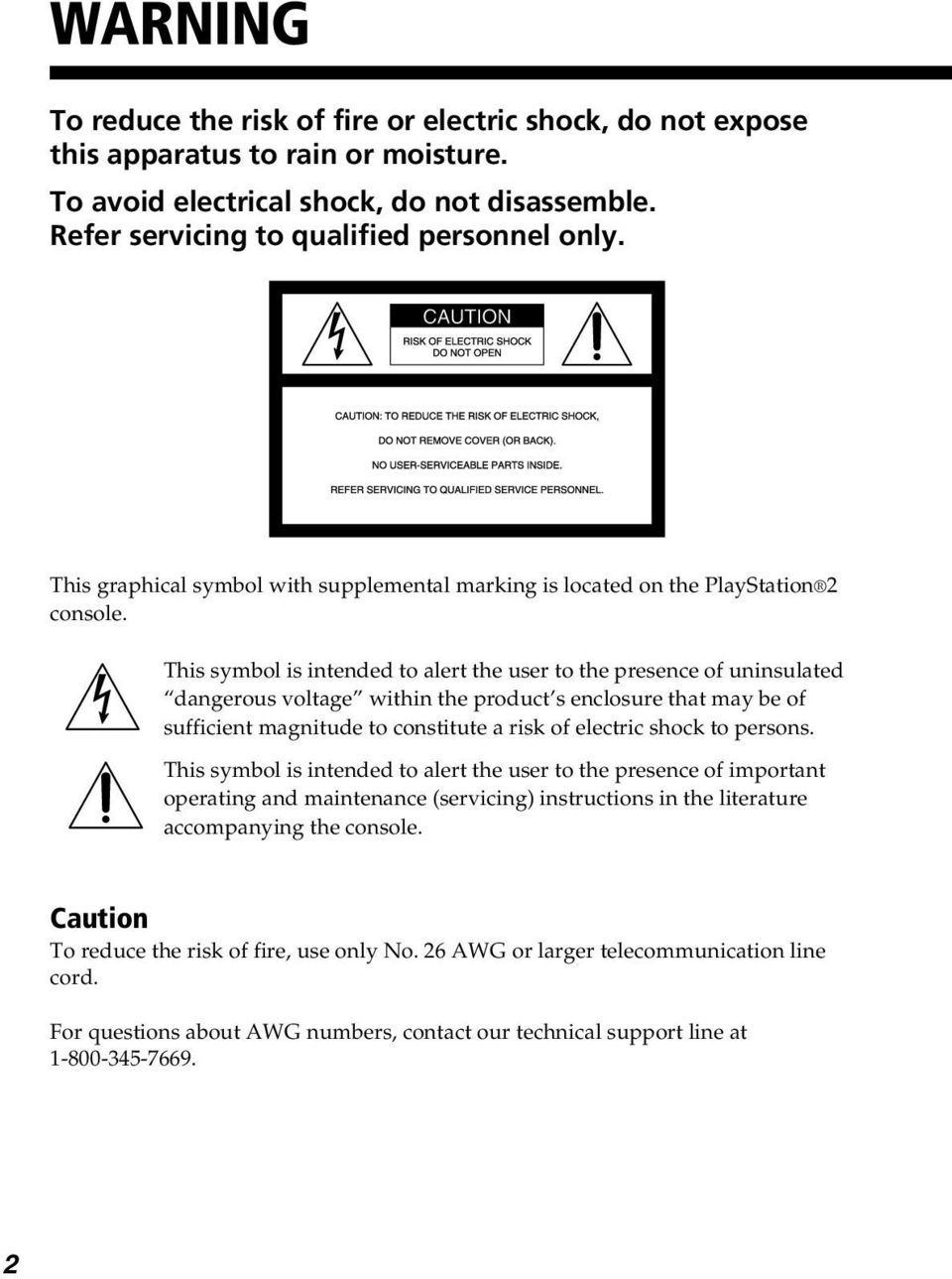 This symbol is intended to alert the user to the presence of uninsulated dangerous voltage within the product s enclosure that may be of sufficient magnitude to constitute a risk of electric shock to