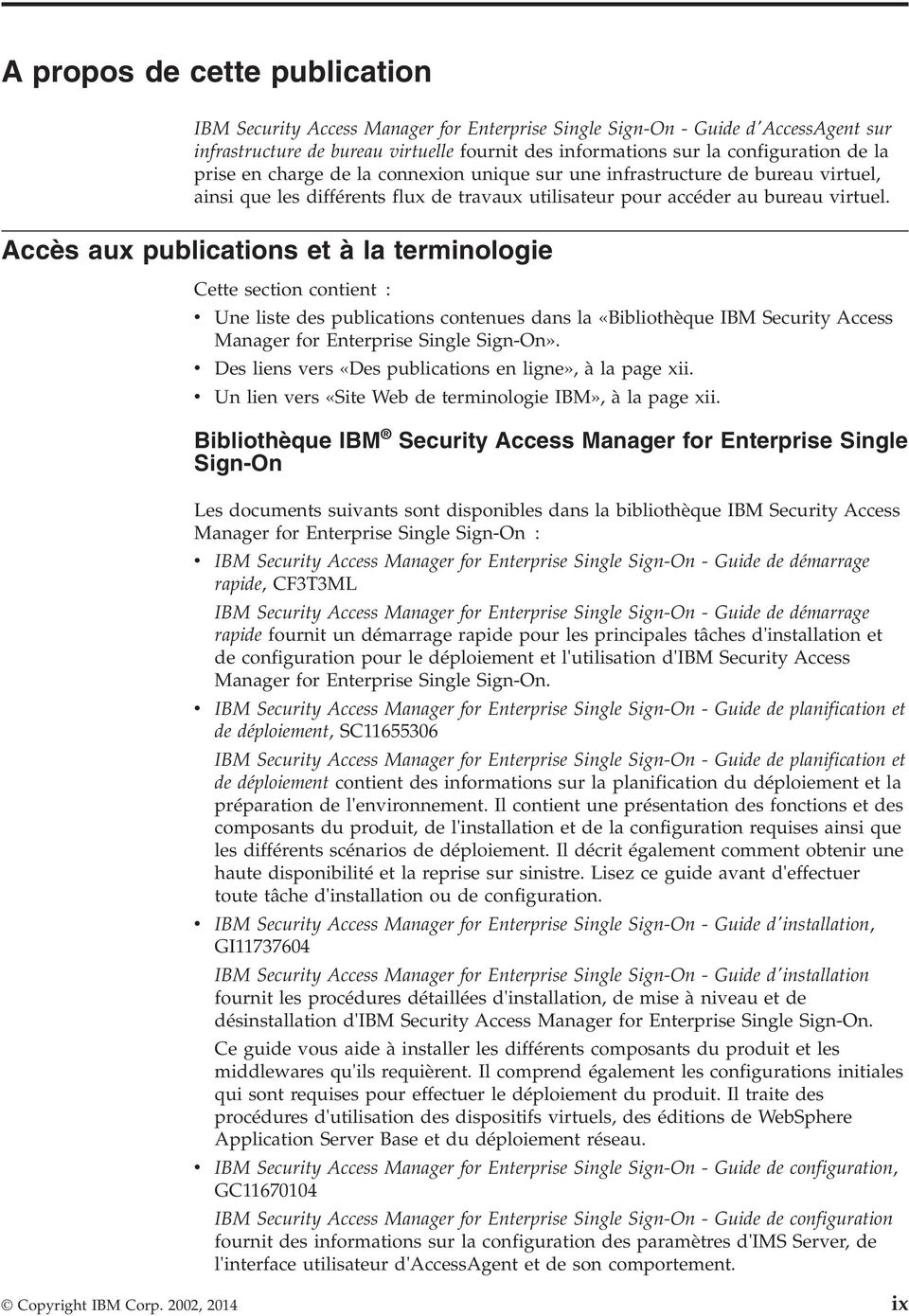 Accès aux publications et à la terminologie Cette section contient : v Une liste des publications contenues dans la «Bibliothèque IBM Security Access Manager for Enterprise Single Sign-On».