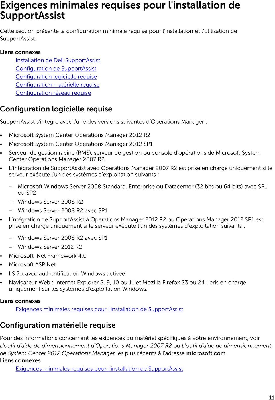 SupportAssist s intègre avec l une des versions suivantes d Operations Manager : Microsoft System Center Operations Manager 2012 R2 Microsoft System Center Operations Manager 2012 SP1 Serveur de