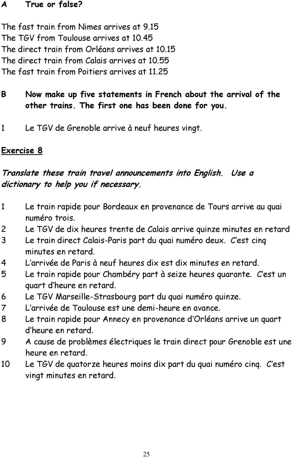 1 Le TGV de Grenoble arrive à neuf heures vingt. Exercise 8 Translate these train travel announcements into English. Use a dictionary to help you if necessary.
