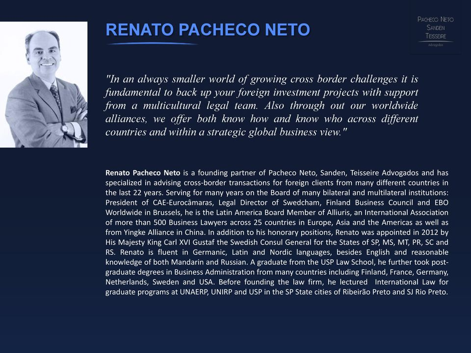 """ Renato Pacheco Neto is a founding partner of Pacheco Neto, Sanden, Teisseire Advogados and has specialized in advising cross-border transactions for foreign clients from many different countries in"