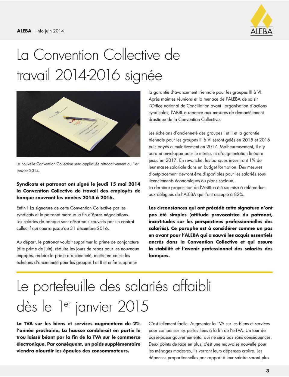Convention Collective. La nouvelle Convention Collective sera appliquée rétroactivement au 1er janvier 2014.