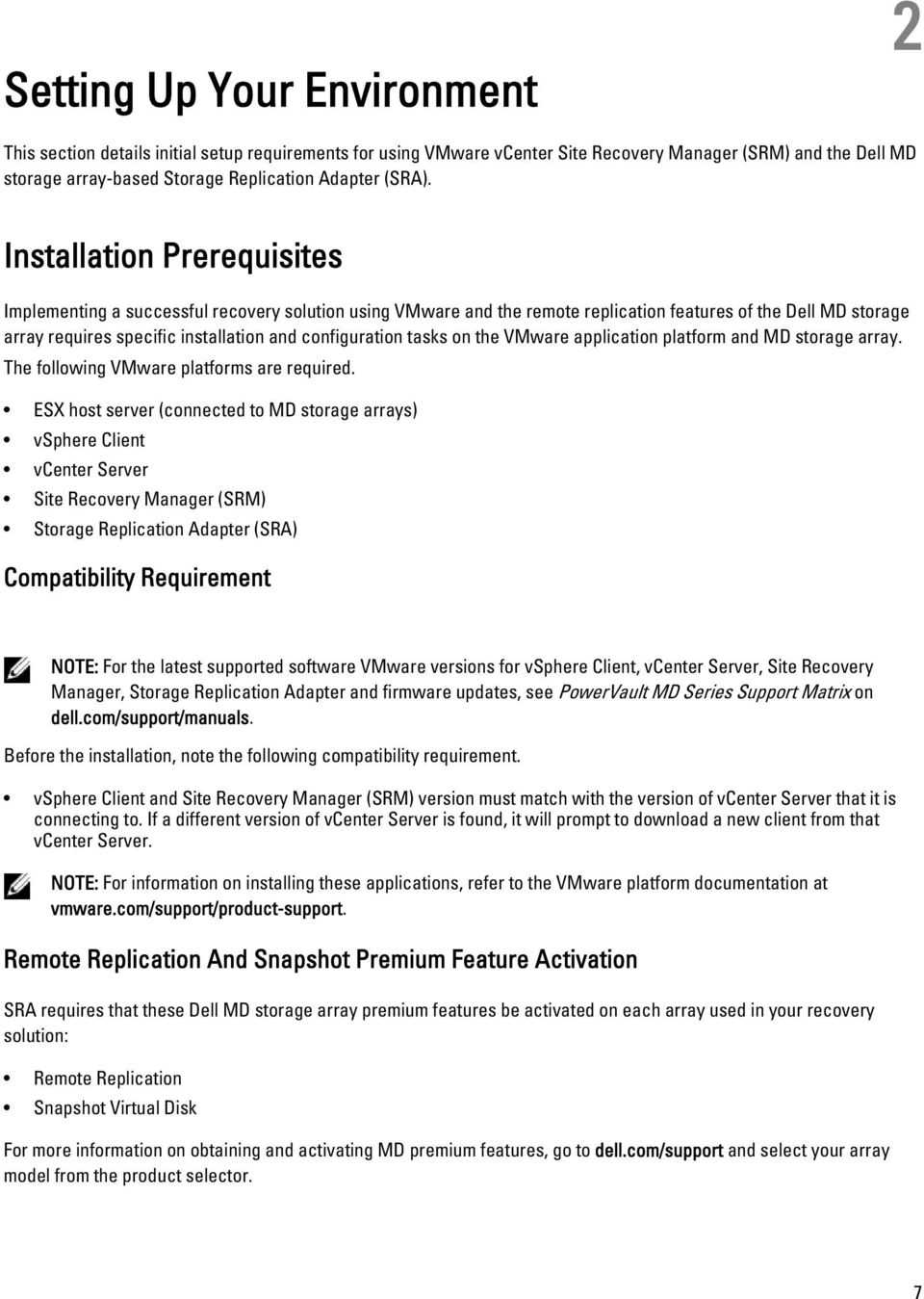 Installation Prerequisites Implementing a successful recovery solution using VMware and the remote replication features of the Dell MD storage array requires specific installation and configuration