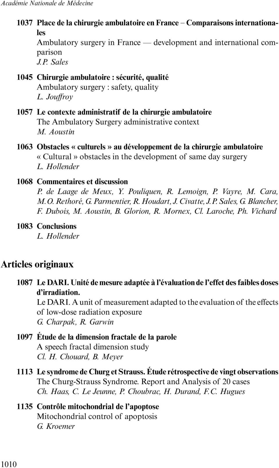 Aoustin 1063 Obstacles «culturels» au développement de la chirurgie ambulatoire «Cultural» obstacles in the development of same day surgery L. Hollender 1068 Commentaires et discussion P.