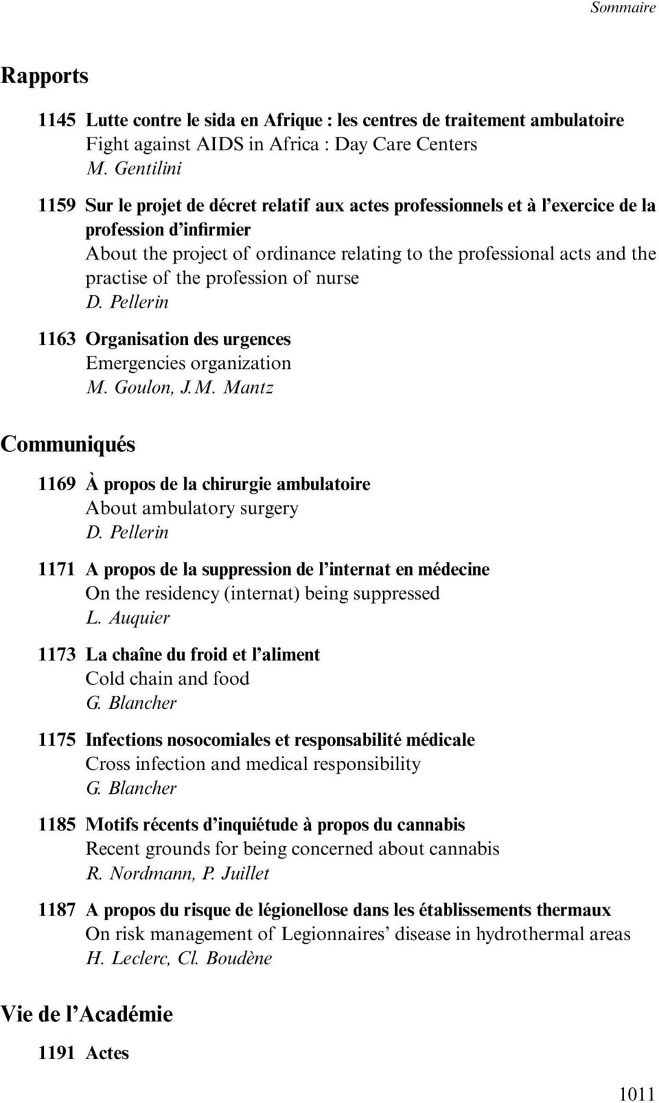 of the profession of nurse D. Pellerin 1163 Organisation des urgences Emergencies organization M. Goulon, J.M. Mantz Communiqués 1169 À propos de la chirurgie ambulatoire About ambulatory surgery D.