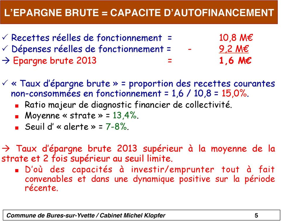 Ratio majeur de diagnostic financier de collectivité. Moyenne «strate» = 13,4%. Seuil d «alerte» = 7-8%.