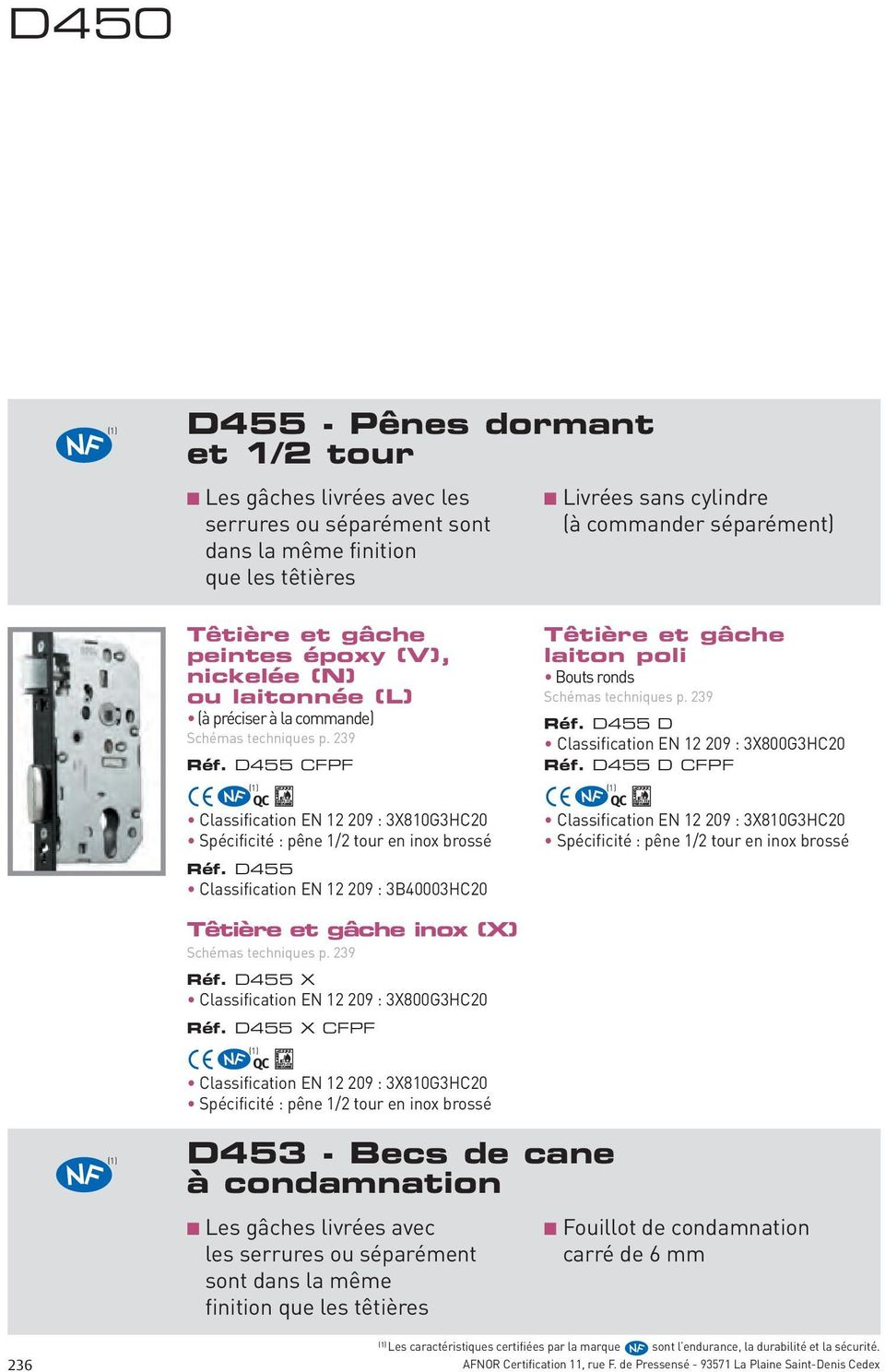 D455 D CFPF Classification EN 12 9 : 3X810G3HC inox (X) Réf. D455 X Classification EN 12 9 : 3X800G3HC Réf.