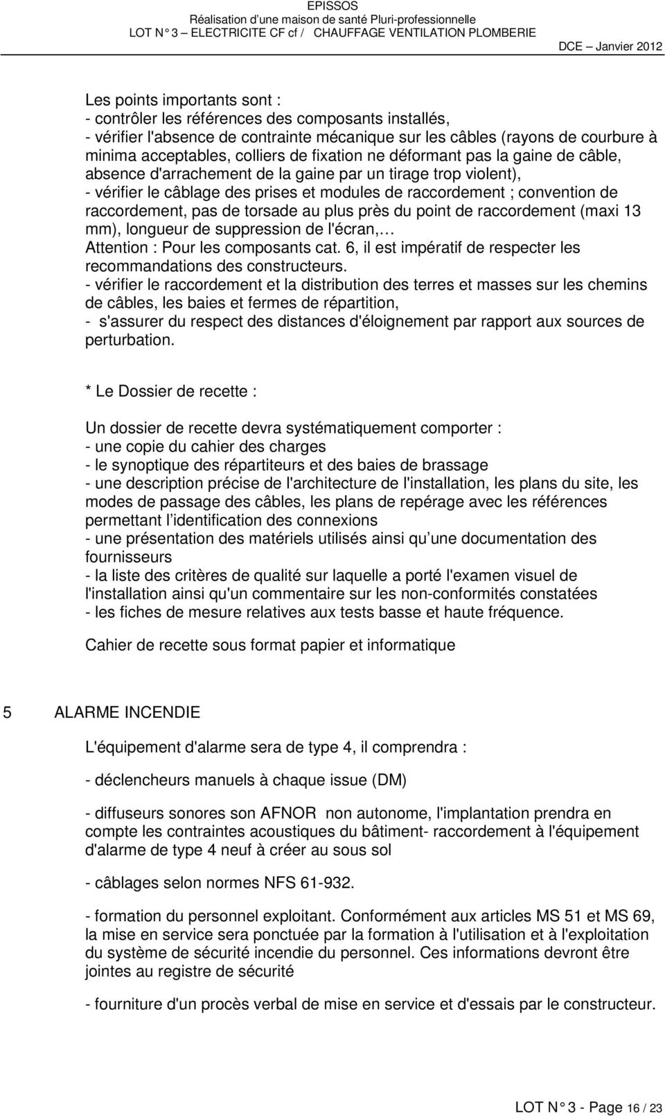 pas de torsade au plus près du point de raccordement (maxi 13 mm), longueur de suppression de l'écran, Attention : Pour les composants cat.