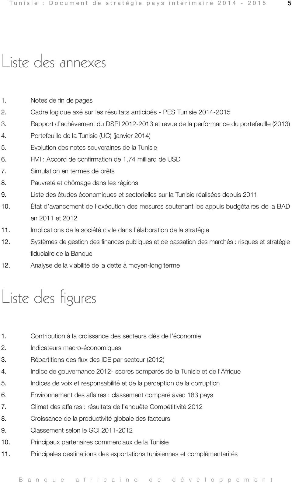 Portefeuille de la Tunisie (UC) (janvier 2014) 5. Evolution des notes souveraines de la Tunisie 6. FMI : Accord de confirmation de 1,74 milliard de USD 7. Simulation en termes de prêts 8.