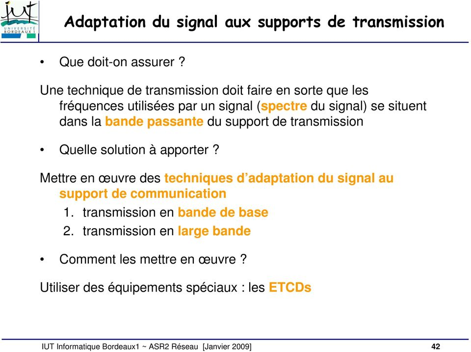 dans la bande passante du support de transmission Quelle solution à apporter?