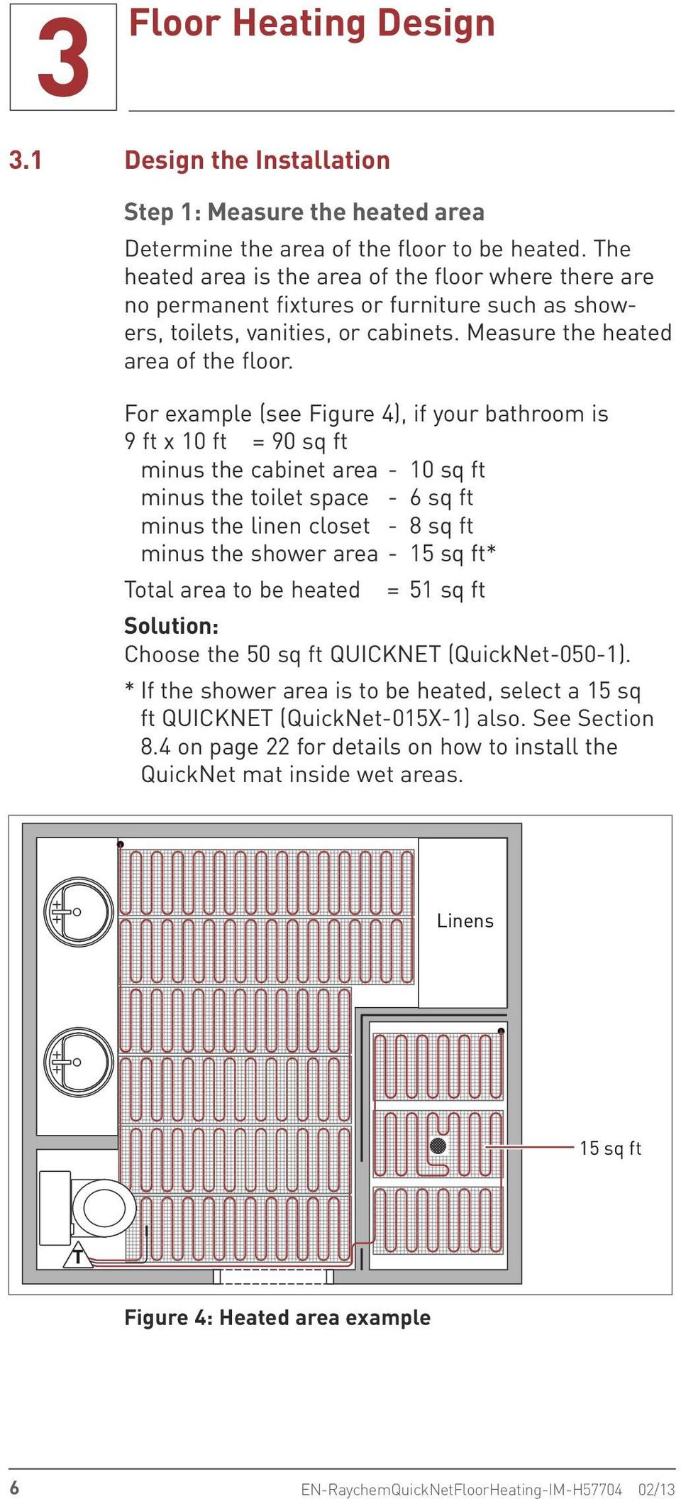 For example (see Figure 4), if your bathroom is 9 ft x 10 ft = 90 sq ft minus the cabinet area - 10 sq ft minus the toilet space - 6 sq ft minus the linen closet - 8 sq ft minus the shower area - 15