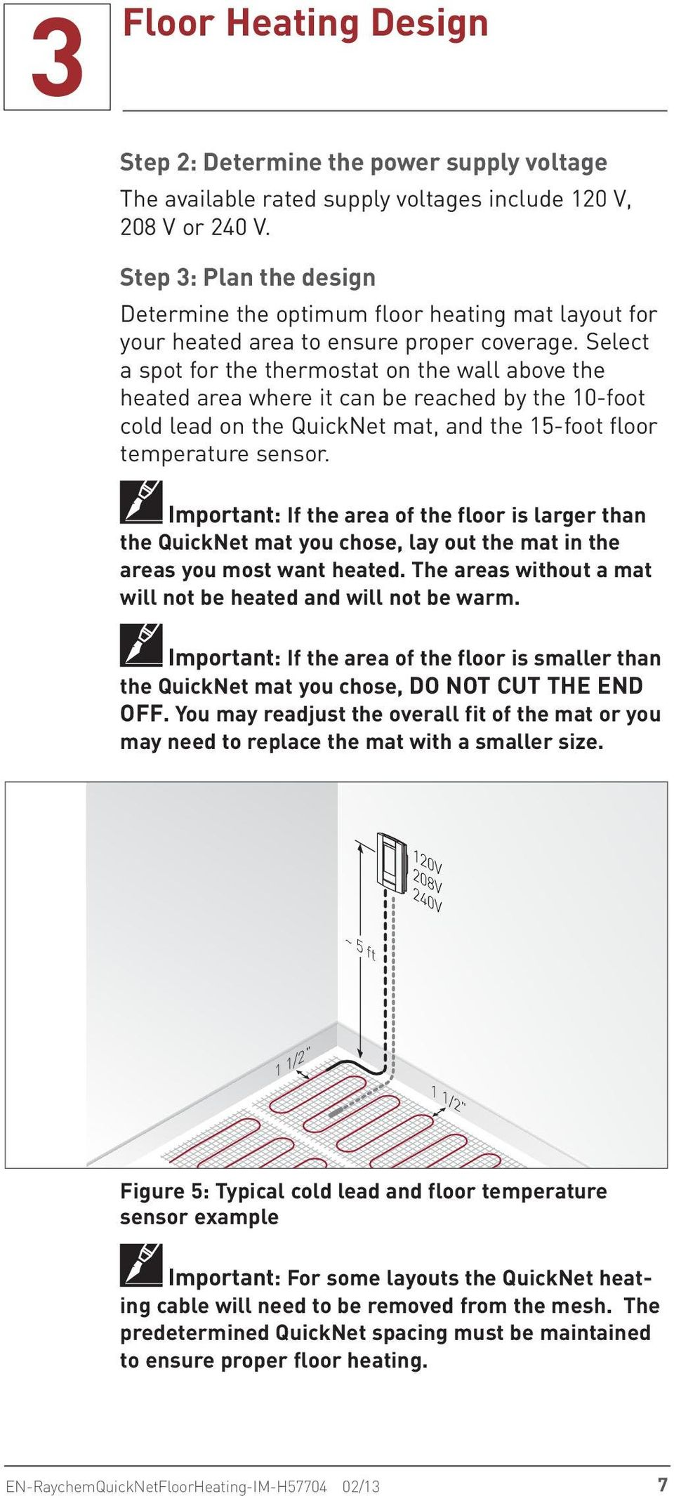 Select a spot for the thermostat on the wall above the heated area where it can be reached by the 10-foot cold lead on the QuickNet mat, and the 15-foot floor temperature sensor.
