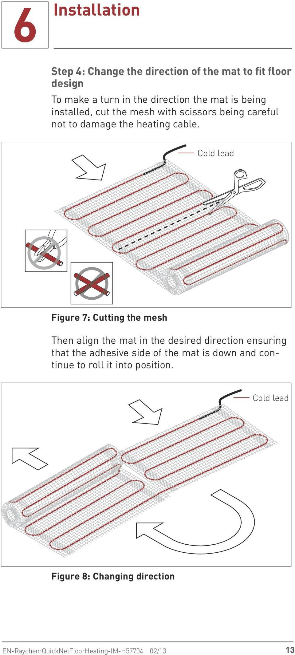 Cold lead Figure 7: Cutting the mesh Then align the mat in the desired direction ensuring that the adhesive side of