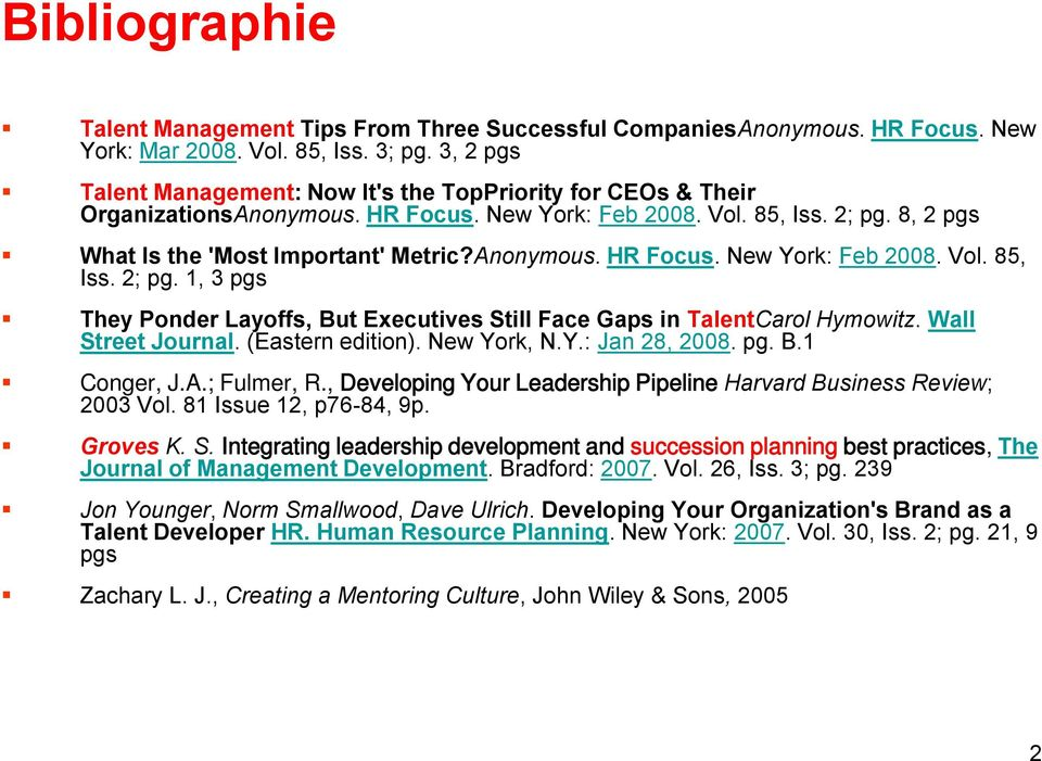 8, 2 pgs What Is the 'Most Important' Metric?Anonymous. HR Focus. New York: Feb 2008. Vol. 85, Iss. 2; pg. 1, 3 pgs They Ponder Layoffs, But Executives Still Face Gaps in TalentCarol Hymowitz.