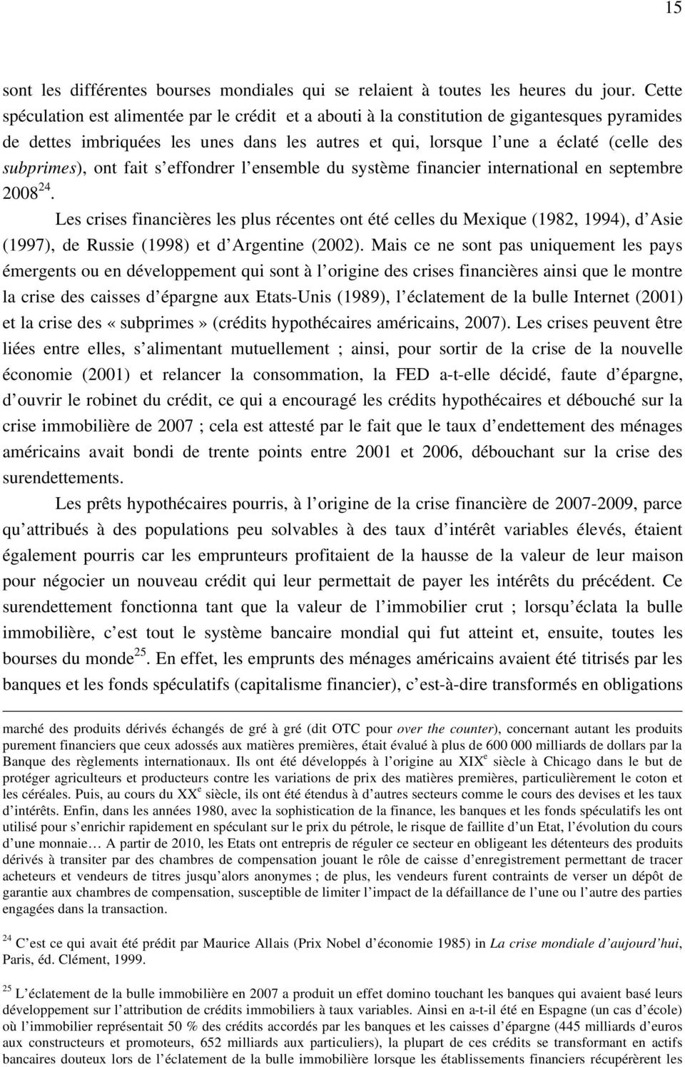 subprimes), ont fait s effondrer l ensemble du système financier international en septembre 2008 24.
