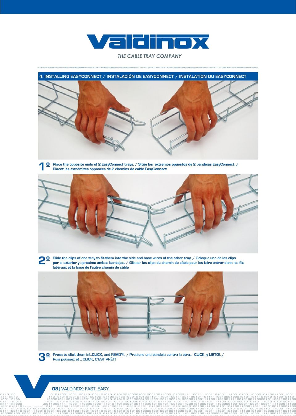 / Placez les extrémités opposées de 2 chemins de câble EasyConnect 2º Slide the clips of one tray to fit them into the side and base wires of the other tray.
