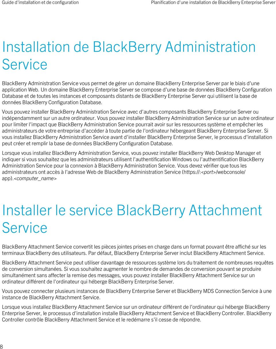 Un domaine BlackBerry Enterprise Server se compose d'une base de données BlackBerry Configuration Database et de toutes les instances et composants distants de BlackBerry Enterprise Server qui