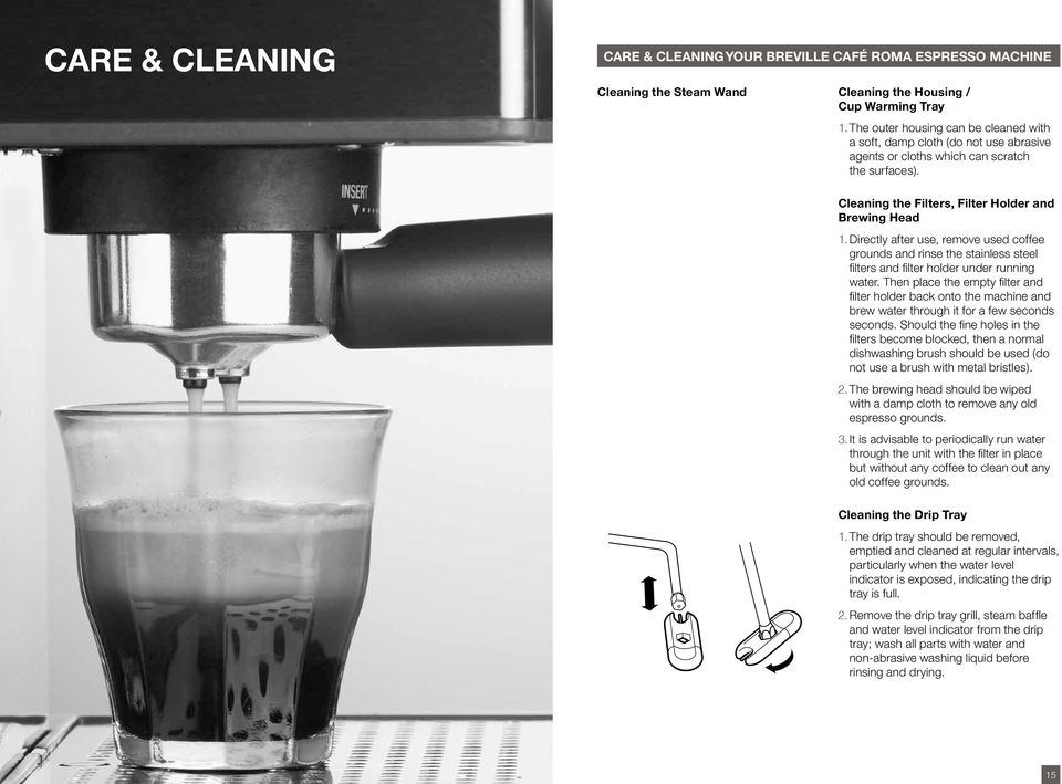 Directly after use, remove used coffee grounds and rinse the stainless steel filters and filter holder under running water.