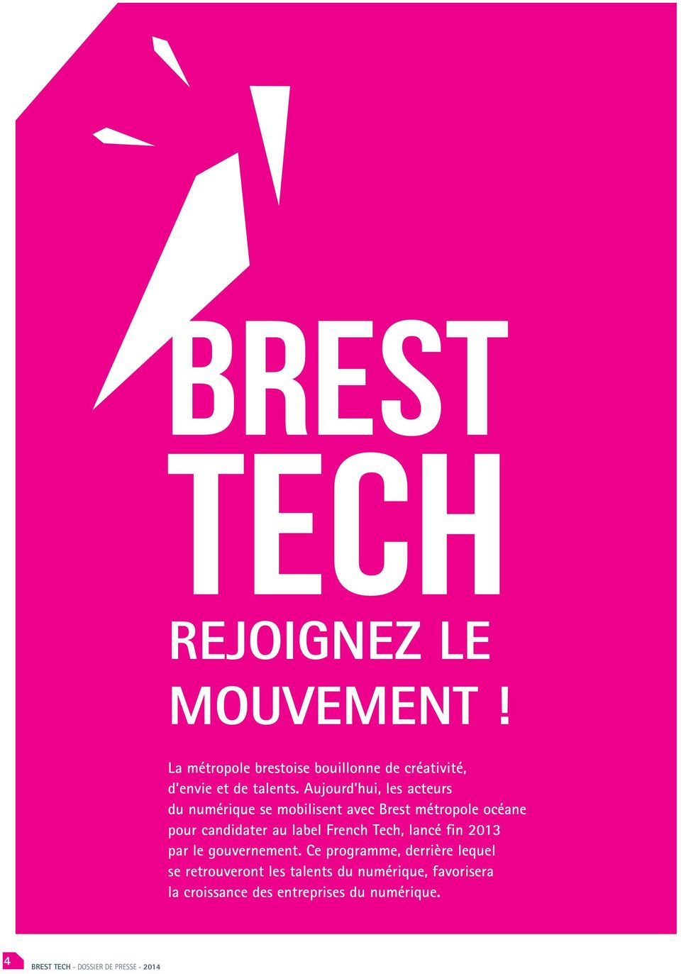 candidater au label French Tech, lancé fin 2013 par le gouvernement.