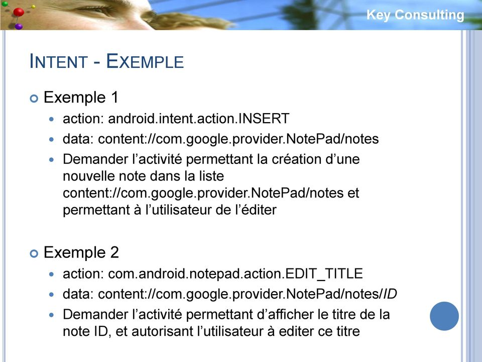 notepad/notes et permettant à l utilisateur de l éditer Exemple 2 action: com.android.notepad.action.edit_title data: content://com.