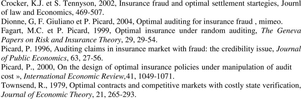 Picard, 1999, Optimal insurance under random auditing, The Geneva Papers on Risk and Insurance Theory, 29, 29-54. Picard, P.