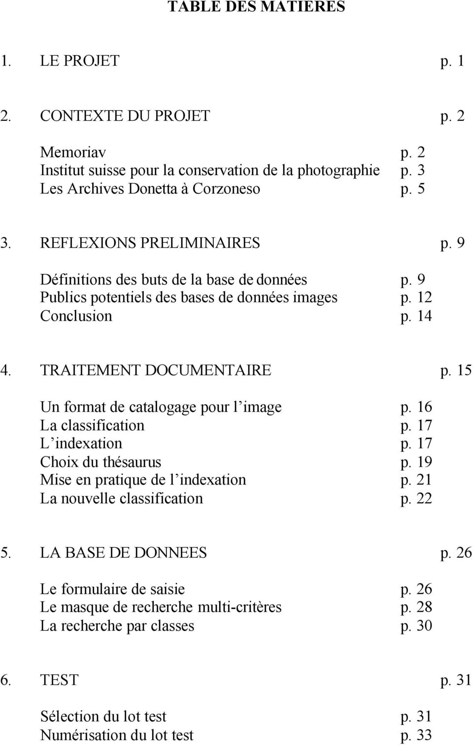15 Un format de catalogage pour l image p. 16 La classification p. 17 L indexation p. 17 Choix du thésaurus p. 19 Mise en pratique de l indexation p. 21 La nouvelle classification p. 22 5.