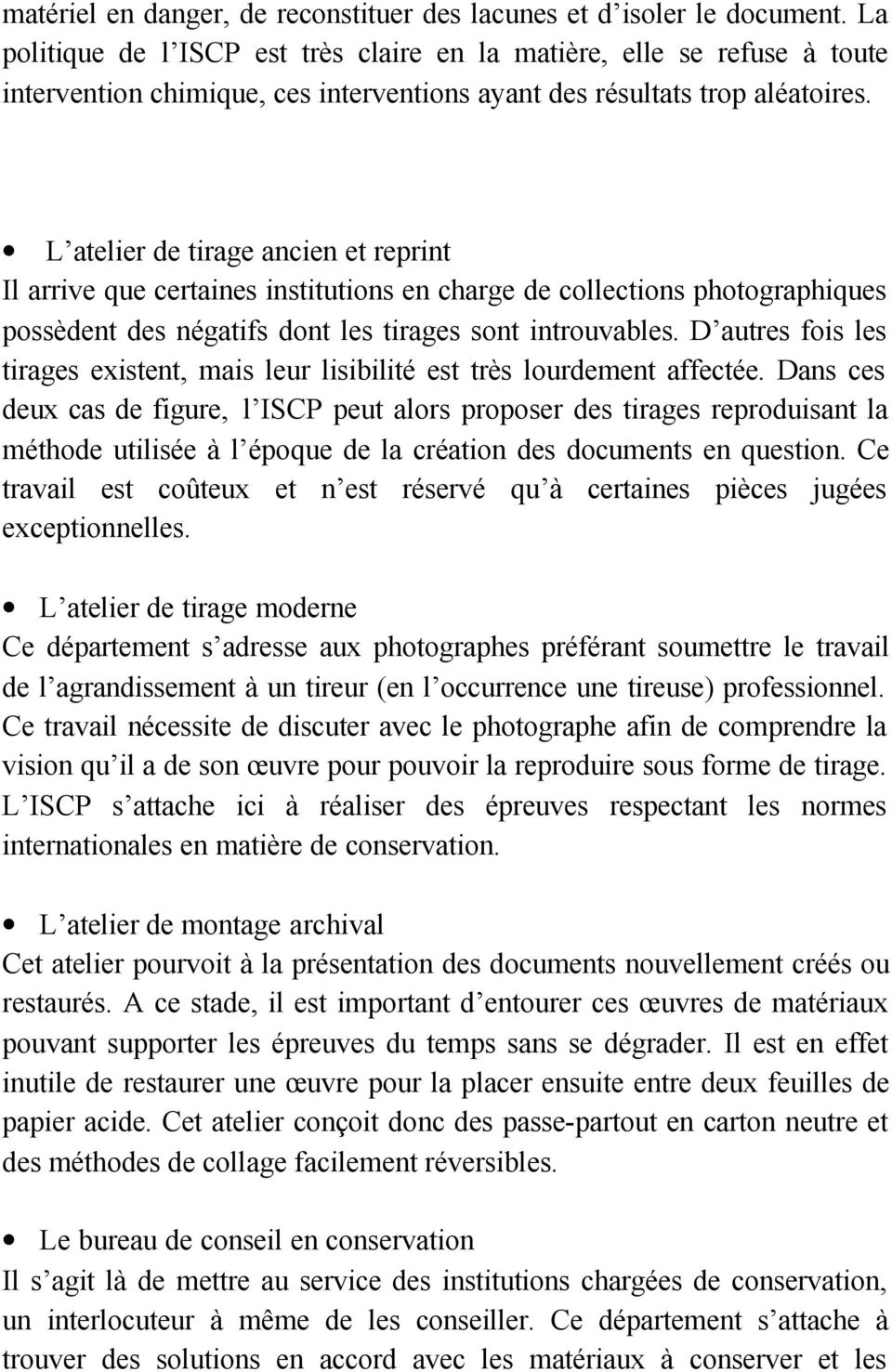 L atelier de tirage ancien et reprint Il arrive que certaines institutions en charge de collections photographiques possèdent des négatifs dont les tirages sont introuvables.