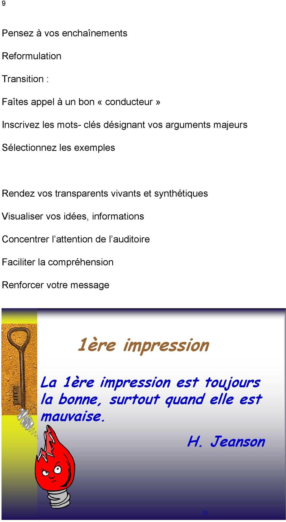 Visualiser vos idées, informations Concentrer l attention de l auditoire Faciliter la compréhension Renforcer
