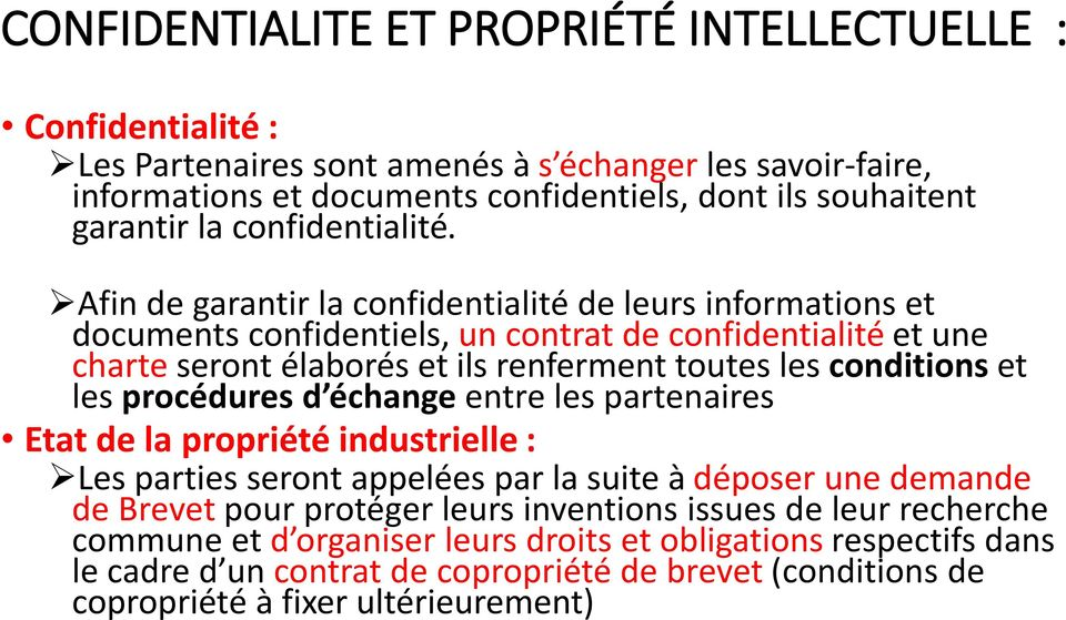 Afin de garantir la confidentialité de leurs informations et documents confidentiels, un contrat de confidentialité et une charte seront élaborés et ils renferment toutes les conditions et les
