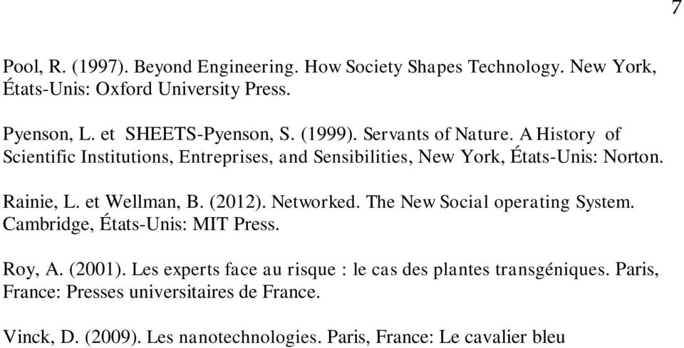 A History of Scientific Institutions, Entreprises, and Sensibilities, New York, États-Unis: Norton. Rainie, L. et Wellman, B. (2012). Networked.