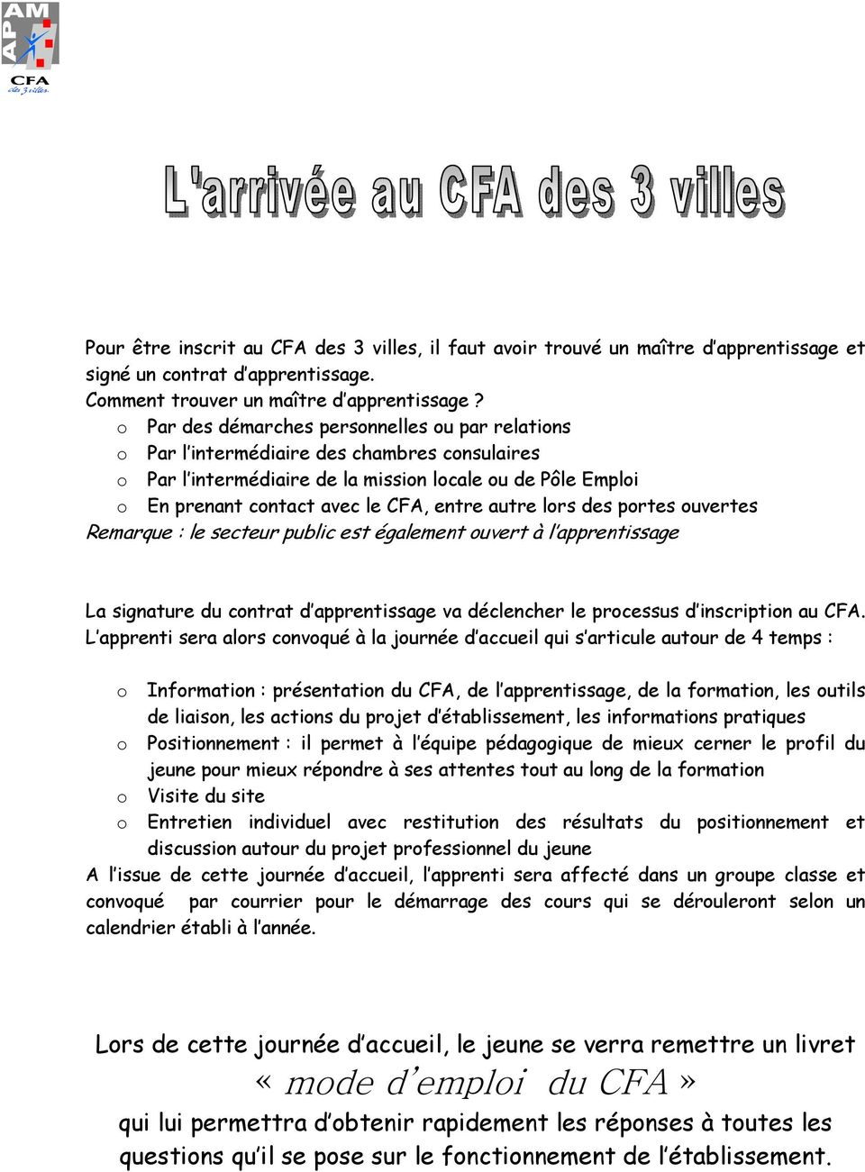 autre lors des portes ouvertes Remarque : le secteur public est également ouvert à l apprentissage La signature du contrat d apprentissage va déclencher le processus d inscription au CFA.