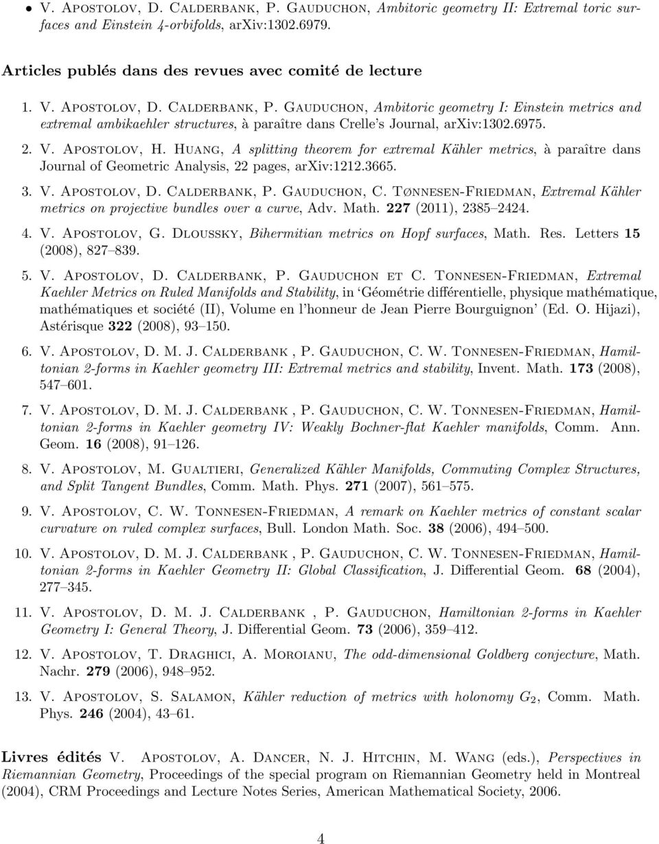 Huang, A splitting theorem for extremal Kähler metrics, à paraître dans Journal of Geometric Analysis, 22 pages, arxiv:1212.3665. 3. V. Apostolov, D. Calderbank, P. Gauduchon, C.
