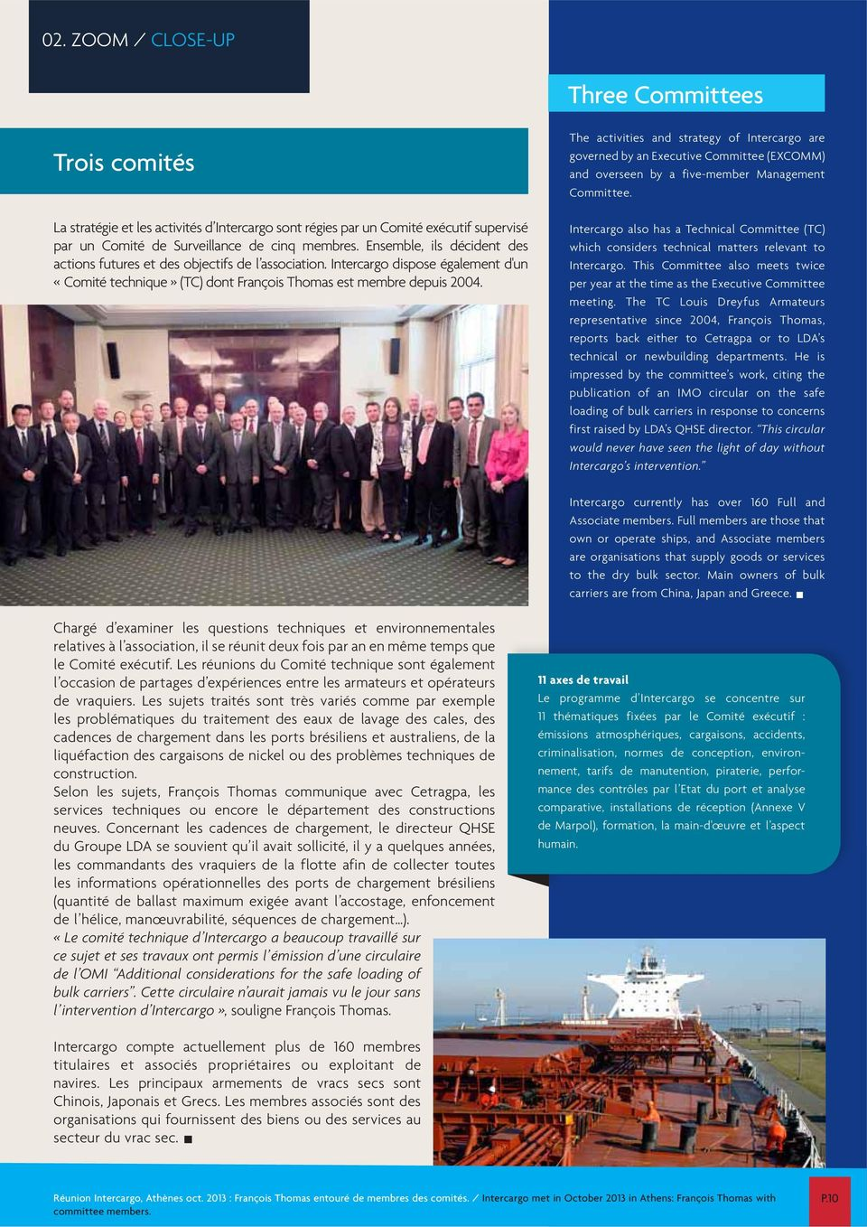 The activities and strategy of Intercargo are governed by an Executive Committee (EXCOMM) and overseen by a five-member Management Committee.