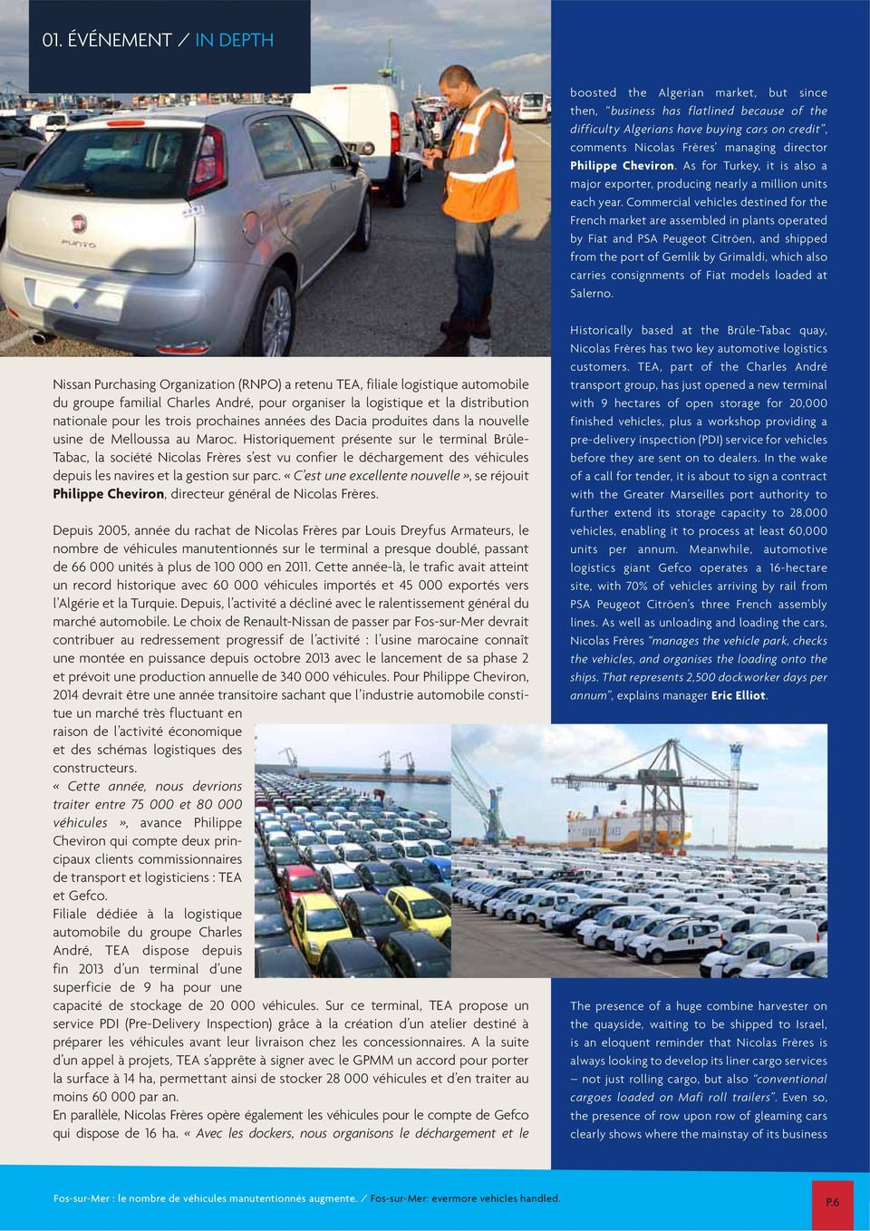 Commercial vehicles destined for the French market are assembled in plants operated by Fiat and PSA Peugeot Citröen, and shipped from the port of Gemlik by Grimaldi, which also carries consignments