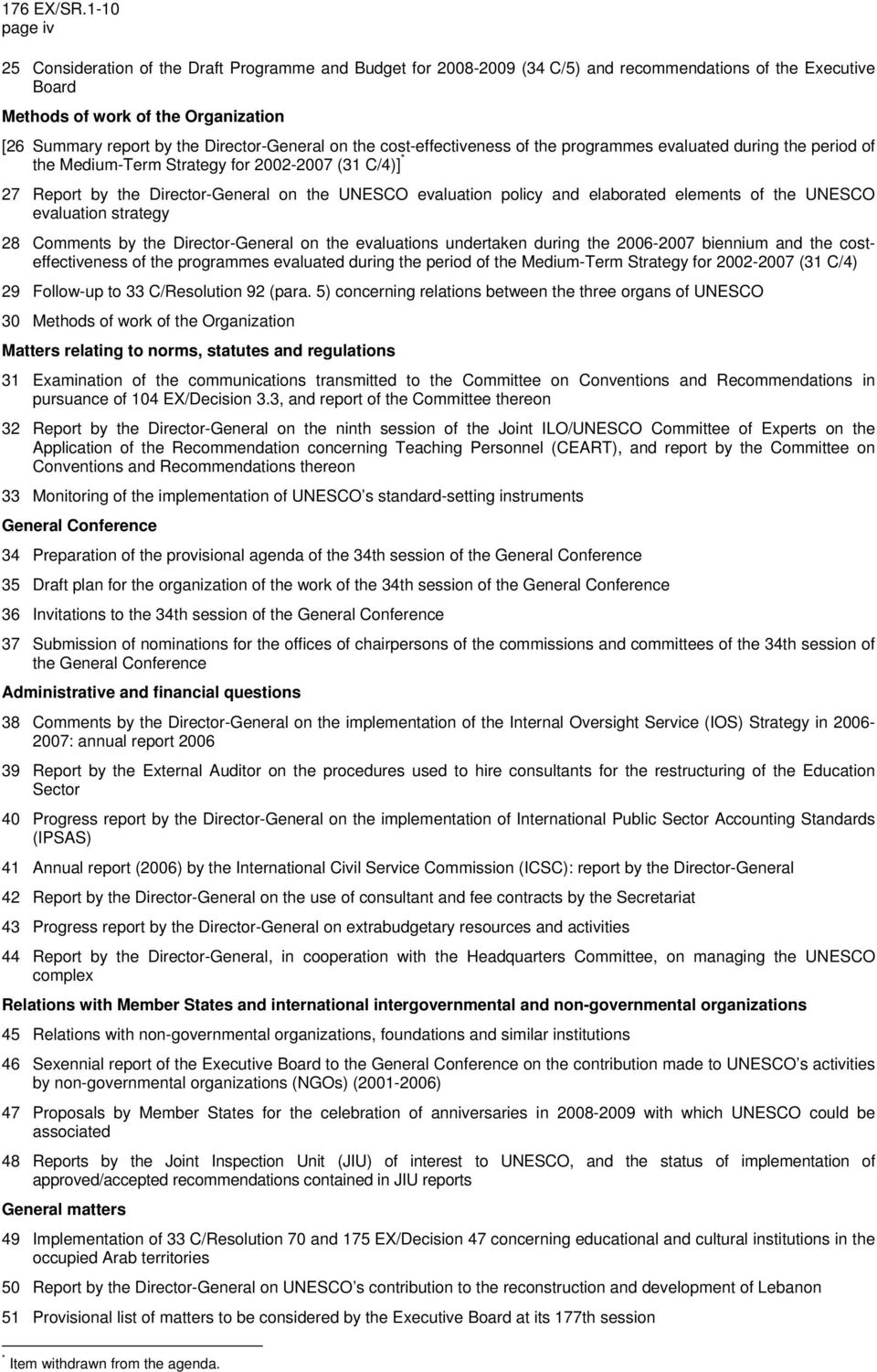 evaluation policy and elaborated elements of the UNESCO evaluation strategy 28 Comments by the Director-General on the evaluations undertaken during the 2006-2007 biennium and the costeffectiveness