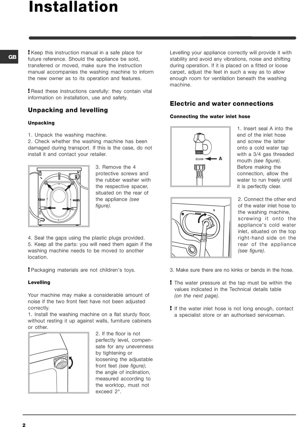 ! Read these instructions carefully: they contain vital information on installation, use and safety. Unpacking and levelling Unpacking. Unpack the washing machine. 2.