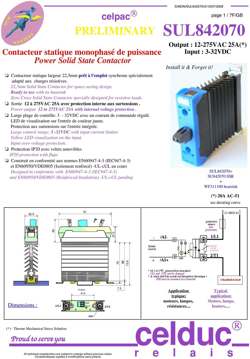 Sortie à 75VAC 5A avec protection interne aux surtensions. Power output to 75VAC 5A with internal voltage protection. Large plage de contrôle: 3-3VDC avec un courant de commande régulé.