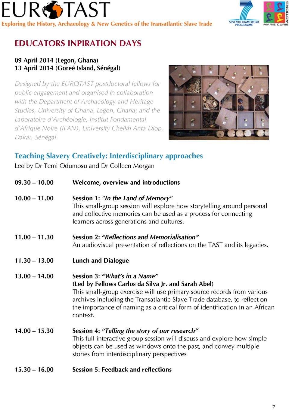 Dakar, Sénégal. Teaching Slavery Creatively: Interdisciplinary approaches Led by Dr Temi Odumosu and Dr Colleen Morgan 09.30 10.00 Welcome, overview and introductions 10.00 11.