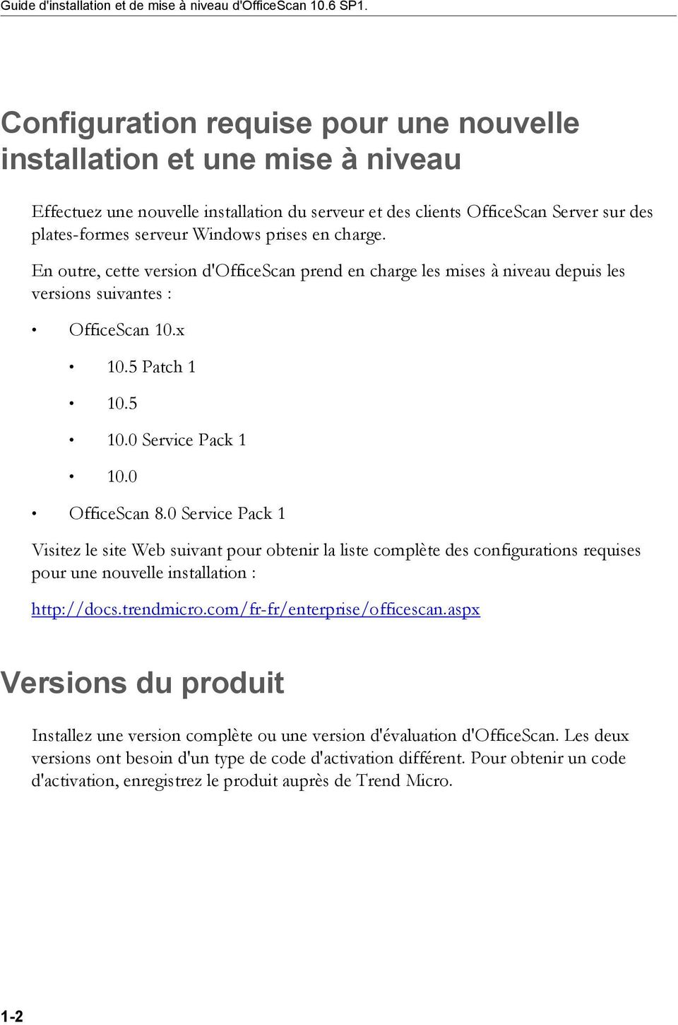 en charge. En outre, cette version d'officescan prend en charge les mises à niveau depuis les versions suivantes : OfficeScan 10.x 10.5 Patch 1 10.5 10.0 Service Pack 1 10.0 OfficeScan 8.