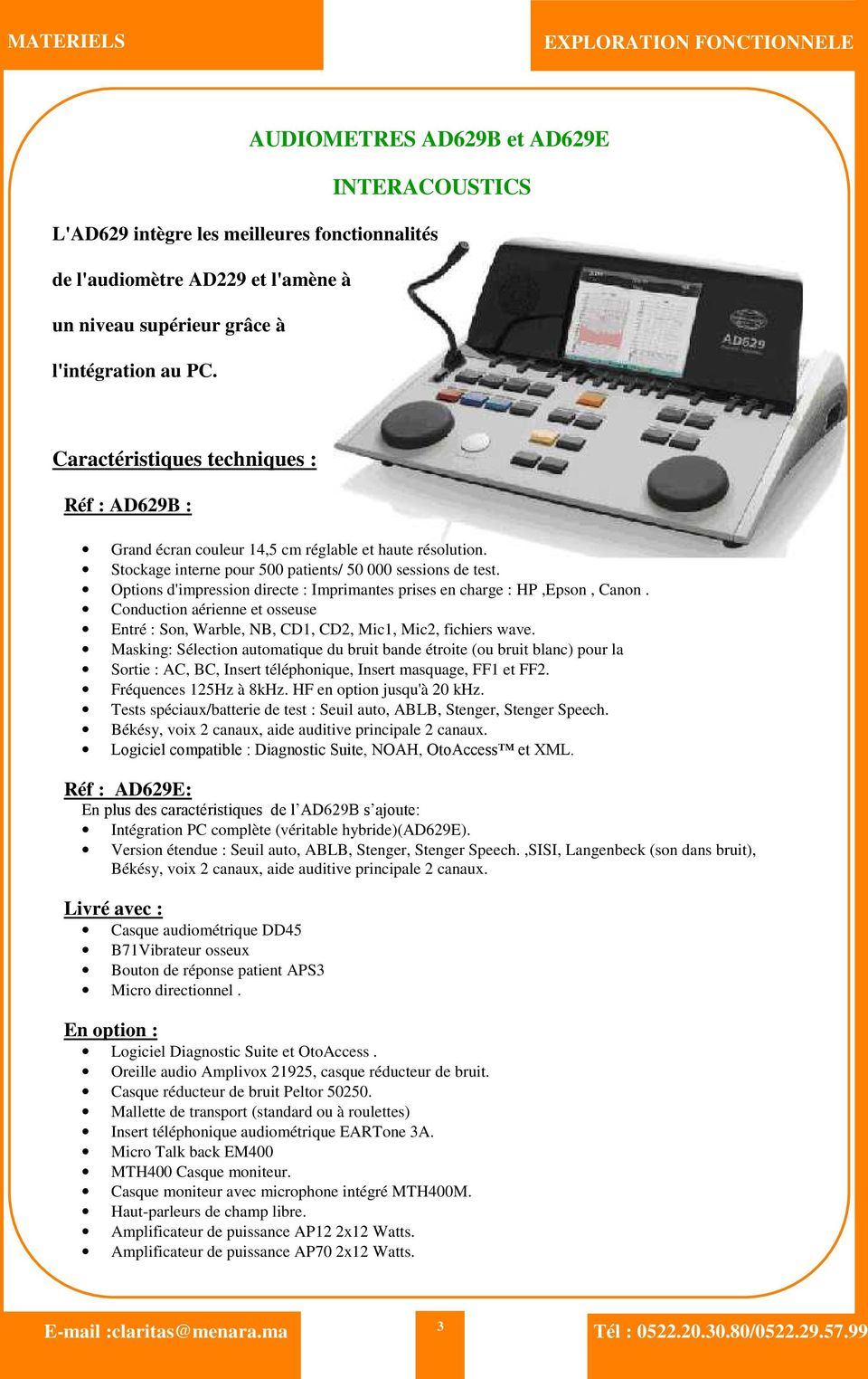 Options d'impression directe : Imprimantes prises en charge : HP,Epson, Canon. Conduction aérienne et osseuse Entré : Son, Warble, NB, CD1, CD2, Mic1, Mic2, fichiers wave.