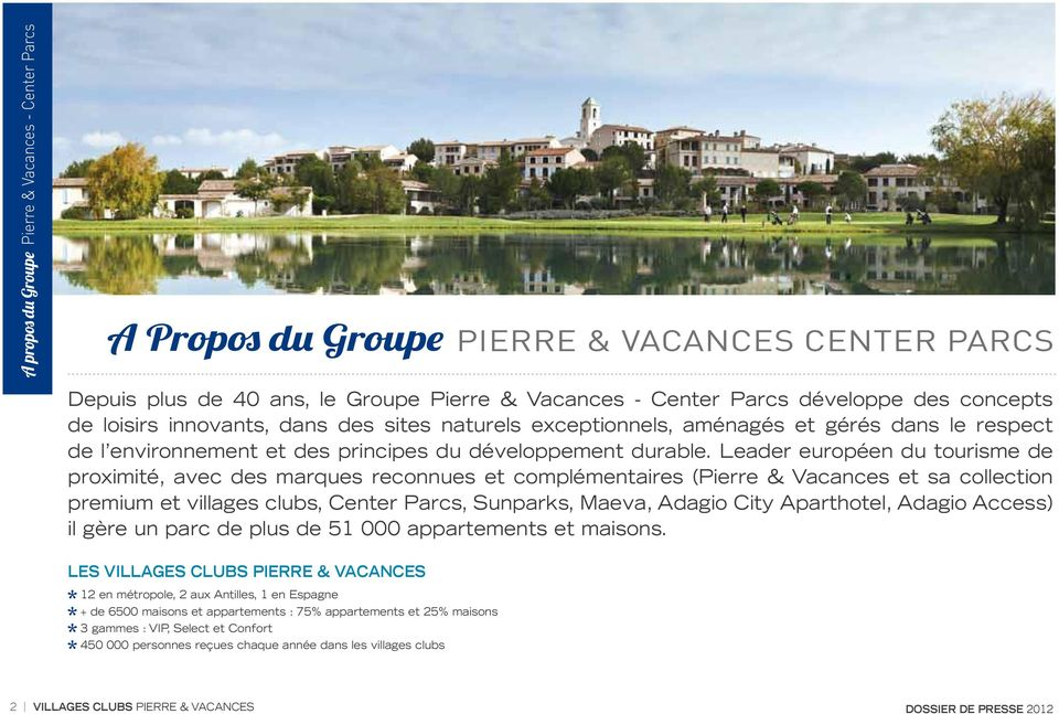 Leader européen du tourisme de proximité, avec des marques reconnues et complémentaires (Pierre & Vacances et sa collection premium et villages clubs, Center Parcs, Sunparks, Maeva, Adagio City
